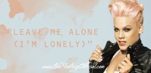 leave me alone i'm lonely